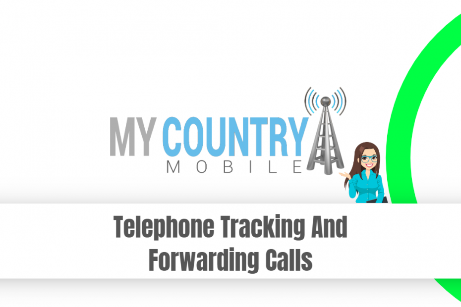 Telephone Tracking And Forwarding Calls - My Country Mobile