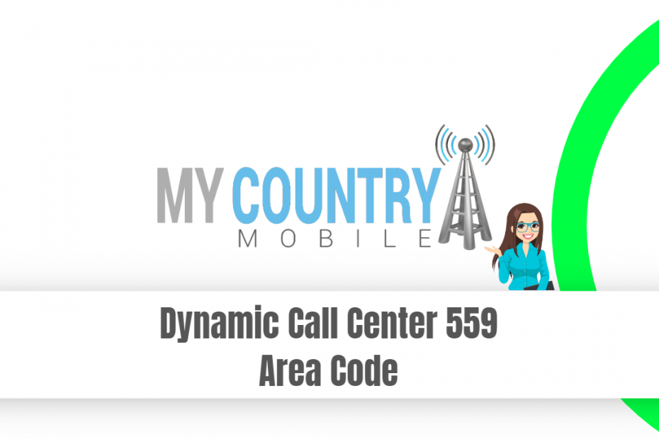 Dynamic Call Center 559 Area Code - My Country Mobile