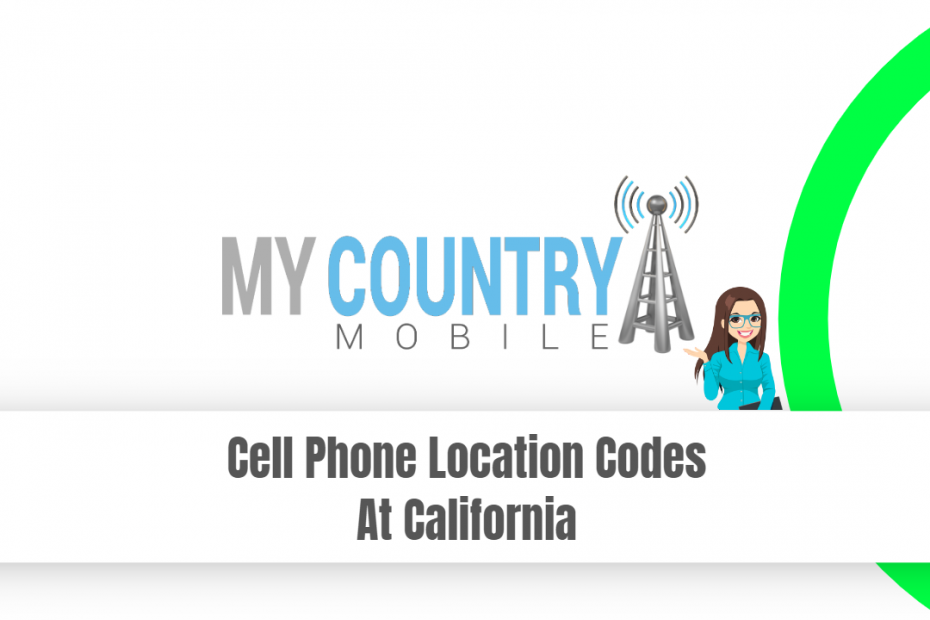 Cell Phone Location Codes At California - My Country Mobile