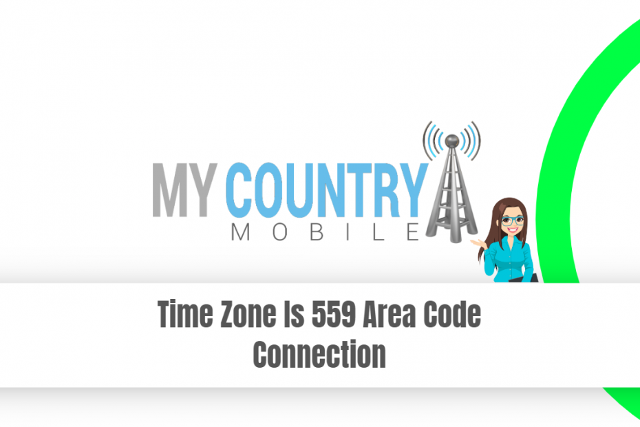 Time Zone Is 559 Area Code Connection - My Country Mobile